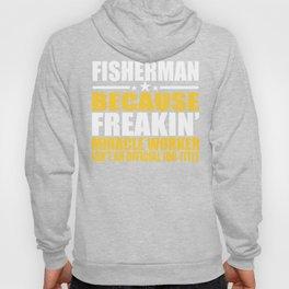 Fisherman Job Freakin Miracle Worker Hoody