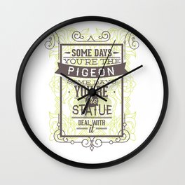 Some Days Youre The Pigeon Some Days Youre The Statue Deal With It Wall Clock