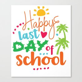 Happy Last Day of School Canvas Print