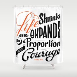 Life shrinks or expands... Shower Curtain