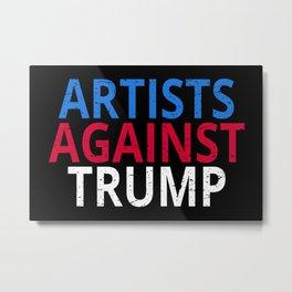 Anti-Trump - Artists Against Trump Metal Print