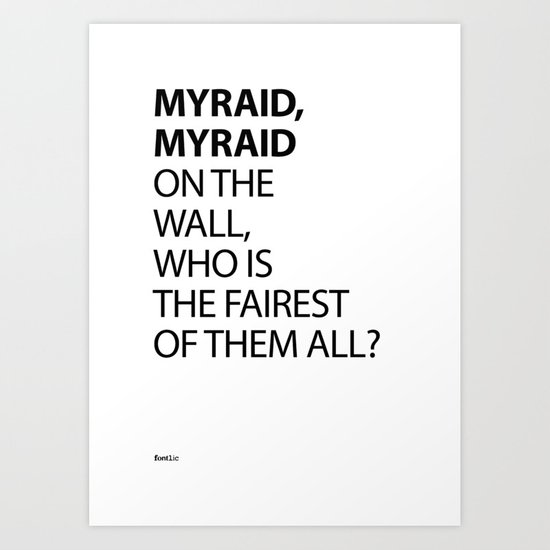 MYRAID, MYRAID  ON THE WALL,  WHO IS THE FAIREST OF THEM ALL? Art Print