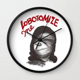 Lobotomize me. Wall Clock