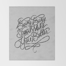 Being Busy Doesn't Make You Better... Throw Blanket