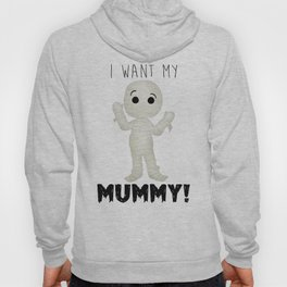 I Want My Mummy! Hoody