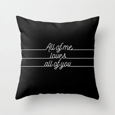 All of me.. Loves all of you Throw Pillow
