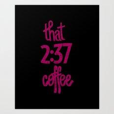 That 2:37 Coffee Art Print