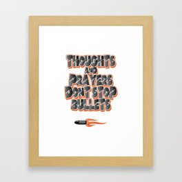 Thoughts & Prayers Don't Stop Bullets Framed Art Print