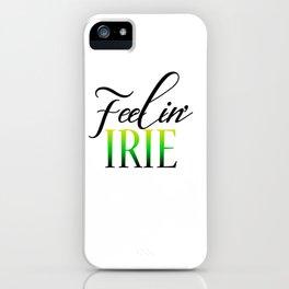 Feelin Irie iPhone Case