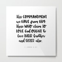 1John 4:21 -Bible Verse Metal Print