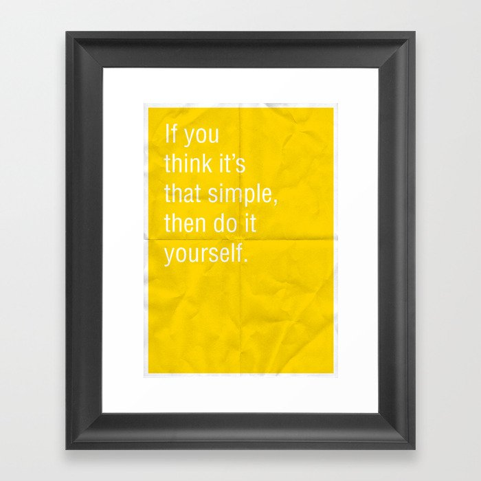 If you think its that simple then do it yourself framed art print if you think its that simple then do it yourself framed art print solutioingenieria Gallery