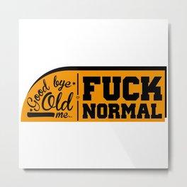 Good bye old me / fuck normal Metal Print