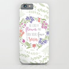 Be like a Flower Slim Case iPhone 6s