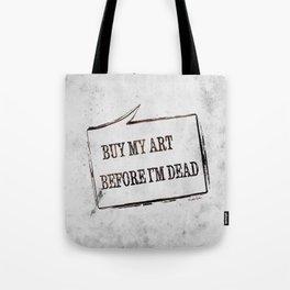 Buy My Art Before I'm Dead Tote Bag