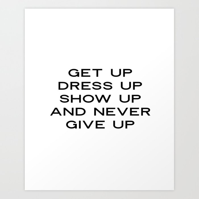 Get Up Dress Up Show Up Never Give Up Printable Wall Art Bedroom Decor Poster Prints Minimalist Art Print By Srbartprints Society6