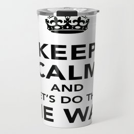 Keep Calm And Let's Do The Time Warp Again Travel Mug