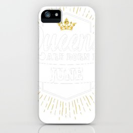 Queens-are-born-in-June iPhone Case