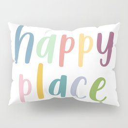 Happy Place   Motivational Colourful Typography Pillow Sham