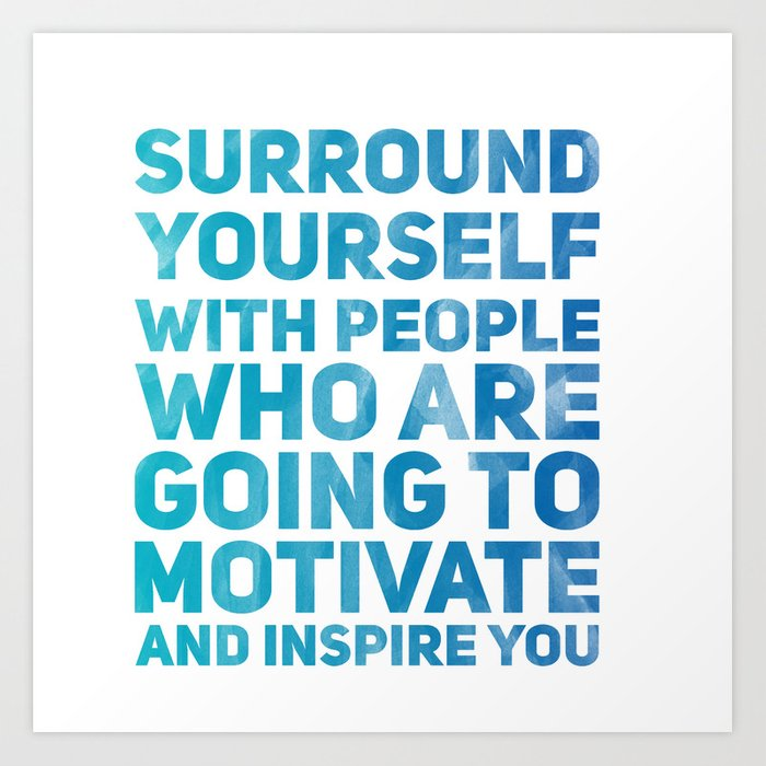 Surround Yourself Quote Blue Art Print By Kirstenrenfroephotography