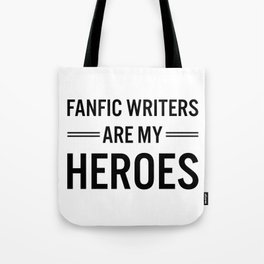 Fanfic Writers Are My Heroes Tote Bag