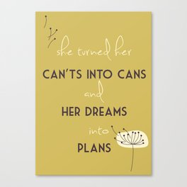 She turned her can't into cans and her dreams into plans Canvas Print
