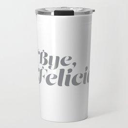 Funny Bye Felicia Travel Mug