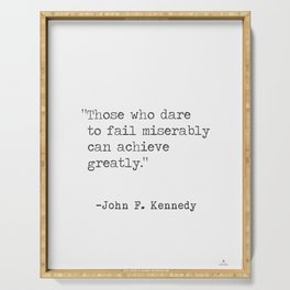 """""""Those who dare to fail miserably can achieve greatly."""" John F. Kennedy Serving Tray"""