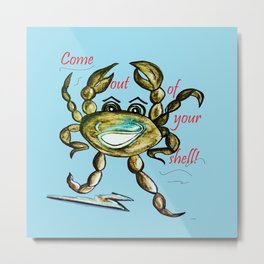 Come Out of Your Shell! Metal Print