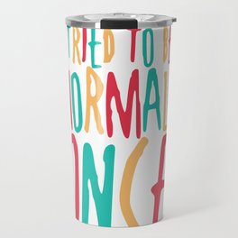 Tried to Be Normal Once Travel Mug