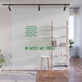 In Weed We Trust | Ganja Cannabis 420 Gifts Wall Mural