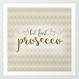 But First... Prosecco Art Print