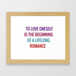 To love oneself is the beginning of a lifelong romance Framed Art Print