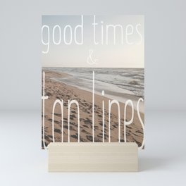 Good Times & Tan Lines Mini Art Print
