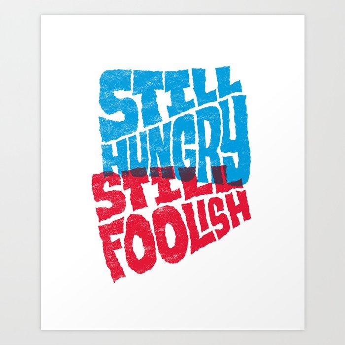 Still Hungry, Still Foolish Art Print