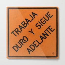 TRABAJA DURO Y SIGUE ADELANTE Metal Print