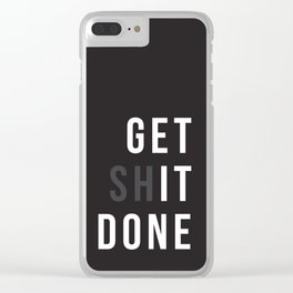 Get Shit Done (Black version) Clear iPhone Case