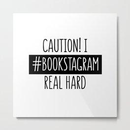 I Bookstagram real hard Metal Print