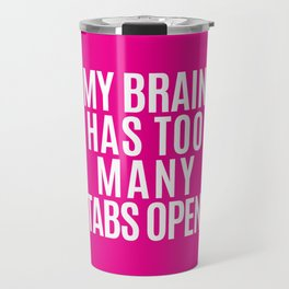 My Brain Has Too Many Tabs Open (Pink) Travel Mug