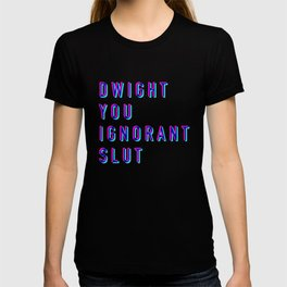 Dwight You Ignorant Slut (3D) T-shirt