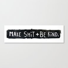 Make Shit + Be Kind Canvas Print