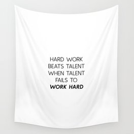 Hard work beats talent, when talent fails to work Wall Tapestry