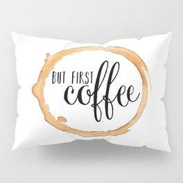 but first, COFFEE Pillow Sham