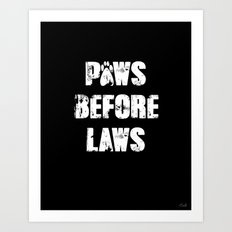Paws Before Laws Art Print