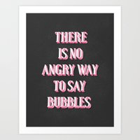 There Is No Angry Way To Say Bubbles Art Print