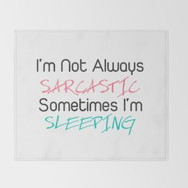 I'm not always sarcastic sometimes i'm sleeping Throw Blanket