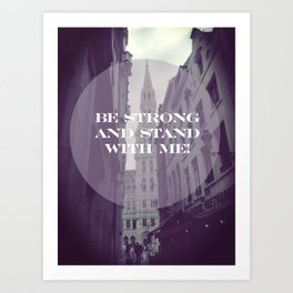 Be strong and stand with me Art Print