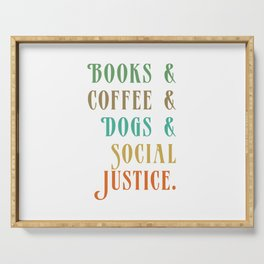 BOOKS AND COFFEE AND DOGS AND SOCIAL JUSTICE Serving Tray