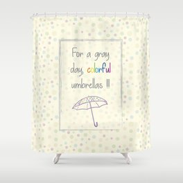 For a gray day Shower Curtain