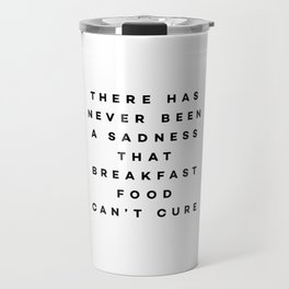 There has never been a sadness that breakfast food can't cure Travel Mug