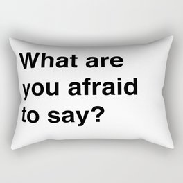 Afraid To Say Rectangular Pillow